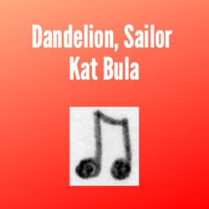 Dandelion, Sailor